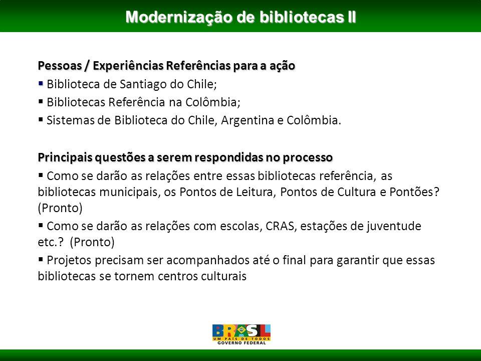 Pessoas / Experiências Referências para a ação Biblioteca de Santiago do Chile; Bibliotecas Referência na Colômbia; Sistemas de Biblioteca do Chile, Argentina e Colômbia.
