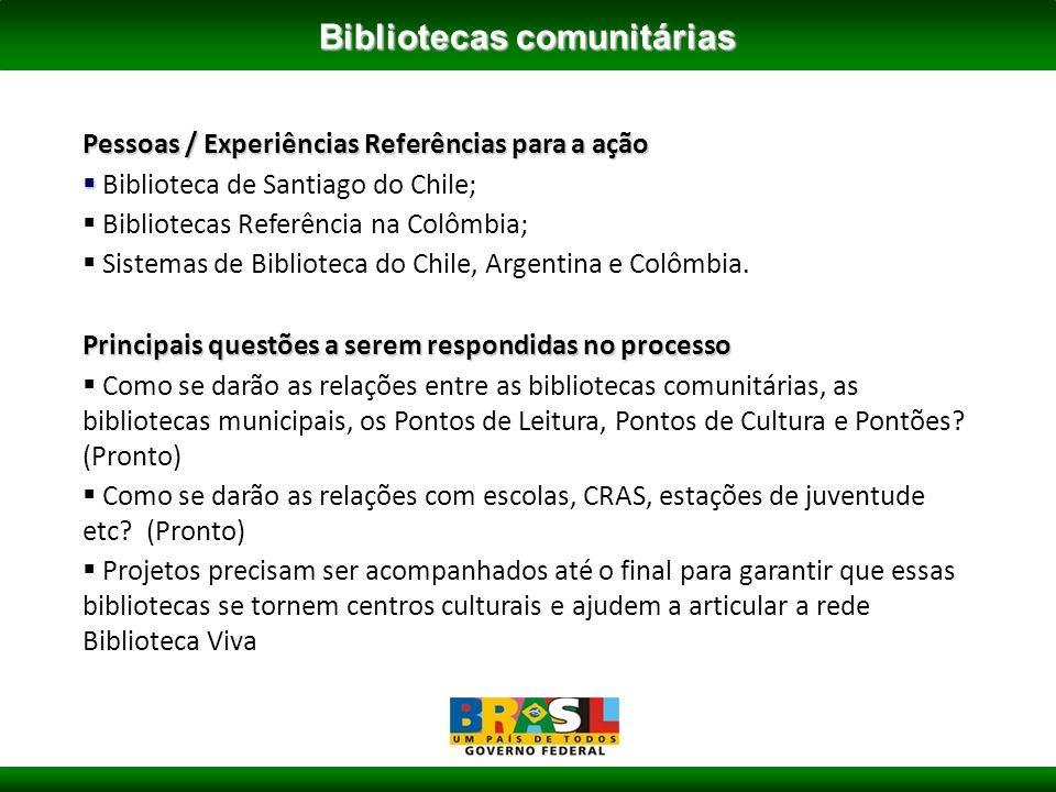 Bibliotecas comunitárias Pessoas / Experiências Referências para a ação Biblioteca de Santiago do Chile; Bibliotecas Referência na Colômbia; Sistemas de Biblioteca do Chile, Argentina e Colômbia.