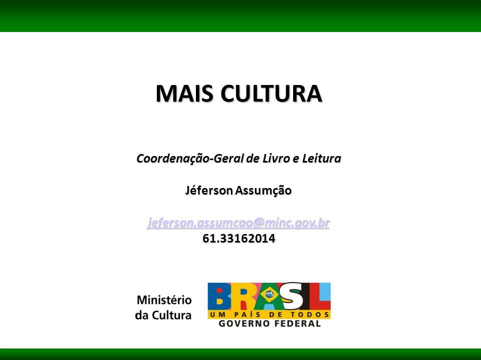 Coordenação-Geral de Livro e Leitura Jéferson Assumção jeferson.assumcao@minc.gov.br 61.33162014 MAIS CULTURA