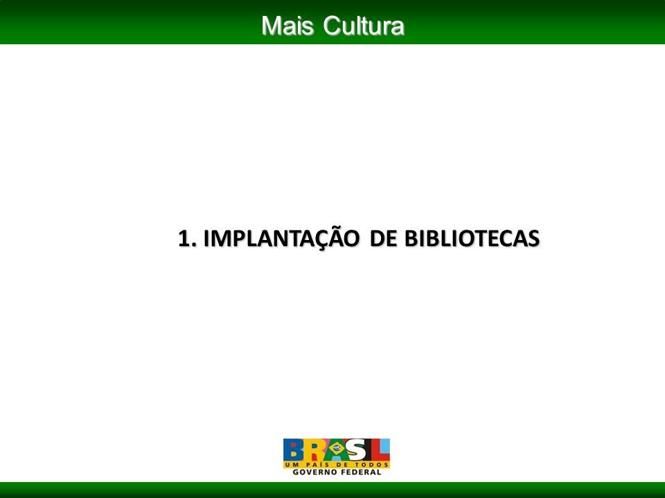 1. IMPLANTAÇÃO DE BIBLIOTECAS Mais Cultura