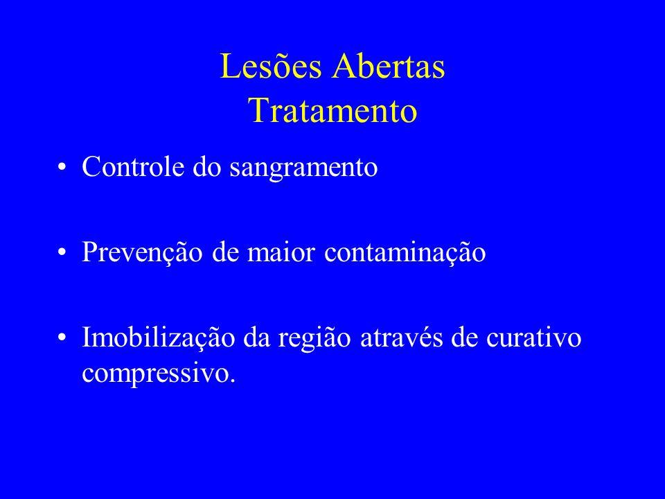 Lesões Abertas Tratamento Controle do sangramento Prevenção de maior contaminação Imobilização da região através de curativo compressivo.