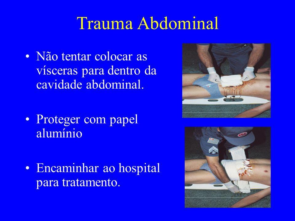Não tentar colocar as vísceras para dentro da cavidade abdominal. Proteger com papel alumínio Encaminhar ao hospital para tratamento.