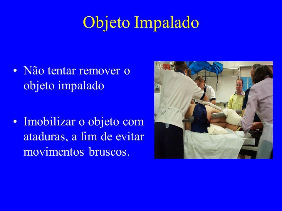 Não tentar remover o objeto impalado Imobilizar o objeto com ataduras, a fim de evitar movimentos bruscos.