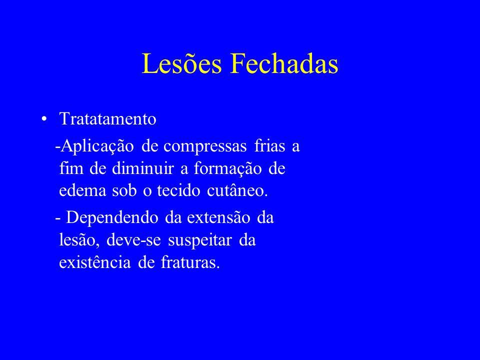 Lesões Fechadas Tratatamento -Aplicação de compressas frias a fim de diminuir a formação de edema sob o tecido cutâneo. - Dependendo da extensão da le