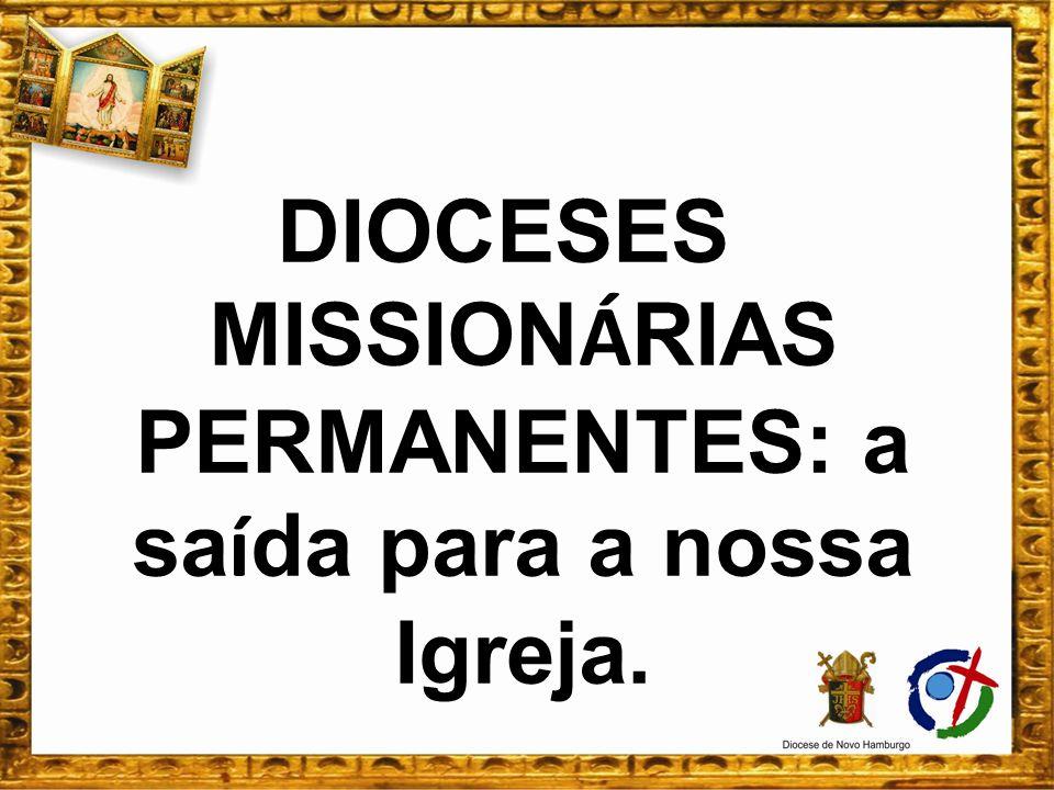 DIOCESES MISSION Á RIAS PERMANENTES: a sa í da para a nossa Igreja.