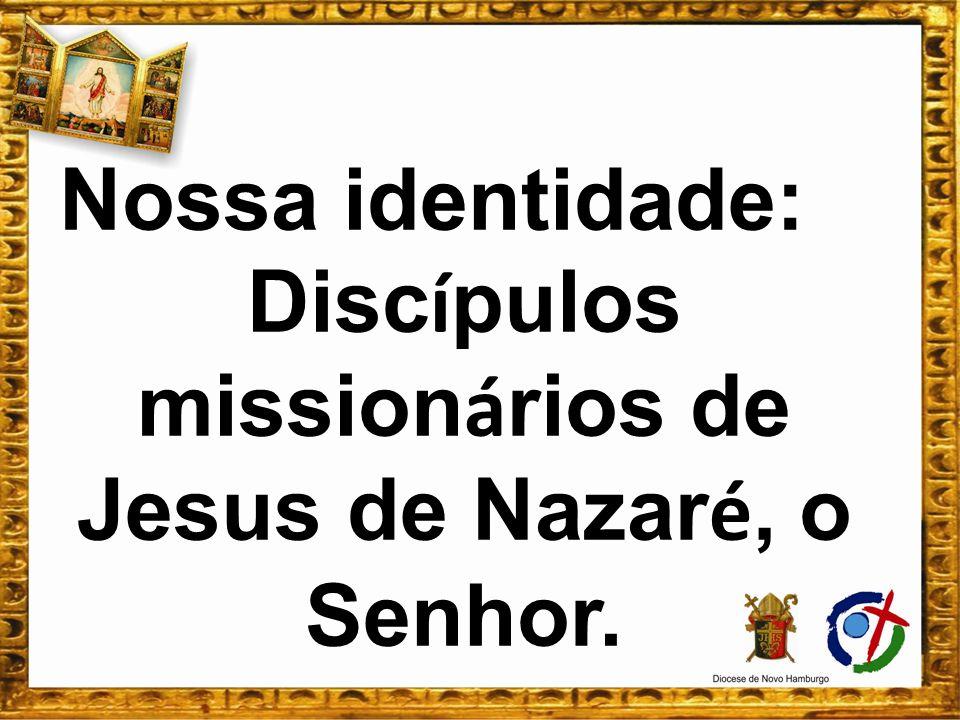 Nossa identidade: Disc í pulos mission á rios de Jesus de Nazar é, o Senhor.