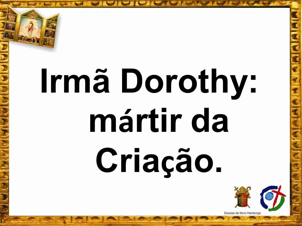 Irmã Dorothy: m á rtir da Cria ç ão.