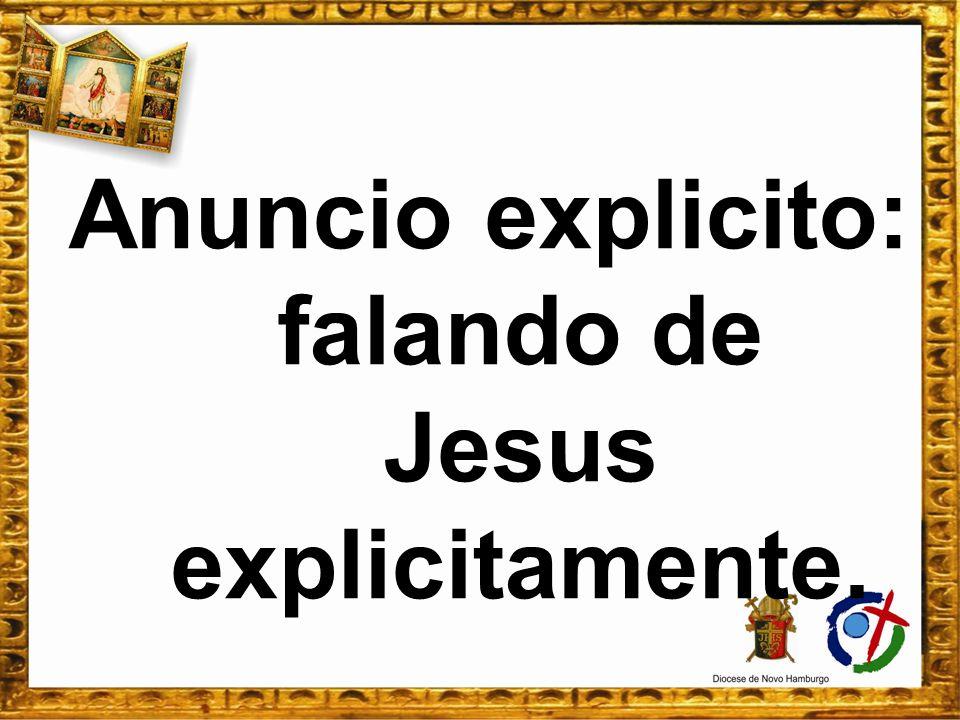 Anuncio explicito: falando de Jesus explicitamente.