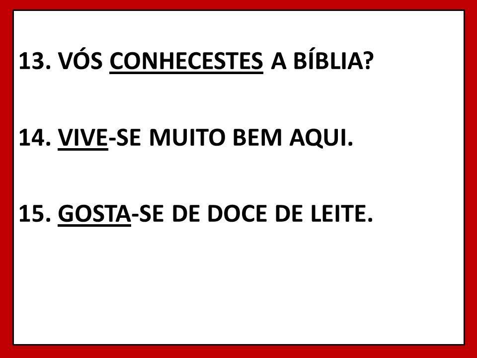 13. VÓS CONHECESTES A BÍBLIA? 14. VIVE-SE MUITO BEM AQUI. 15. GOSTA-SE DE DOCE DE LEITE. 13