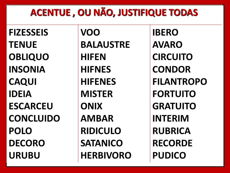 ACENTUE, OU NÃO, JUSTIFIQUE TODAS FIZESSEIS TENUE OBLIQUO INSONIA CAQUI IDEIA ESCARCEU CONCLUIDO POLO DECORO URUBU VOO BALAUSTRE HIFEN HIFNES HIFENES