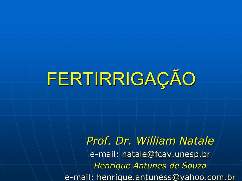 FERTIRRIGAÇÃO Prof. Dr. William Natale e-mail: natale@fcav.unesp.br natale@fcav.unesp.br Henrique Antunes de Souza e-mail: henrique.antuness@yahoo.com