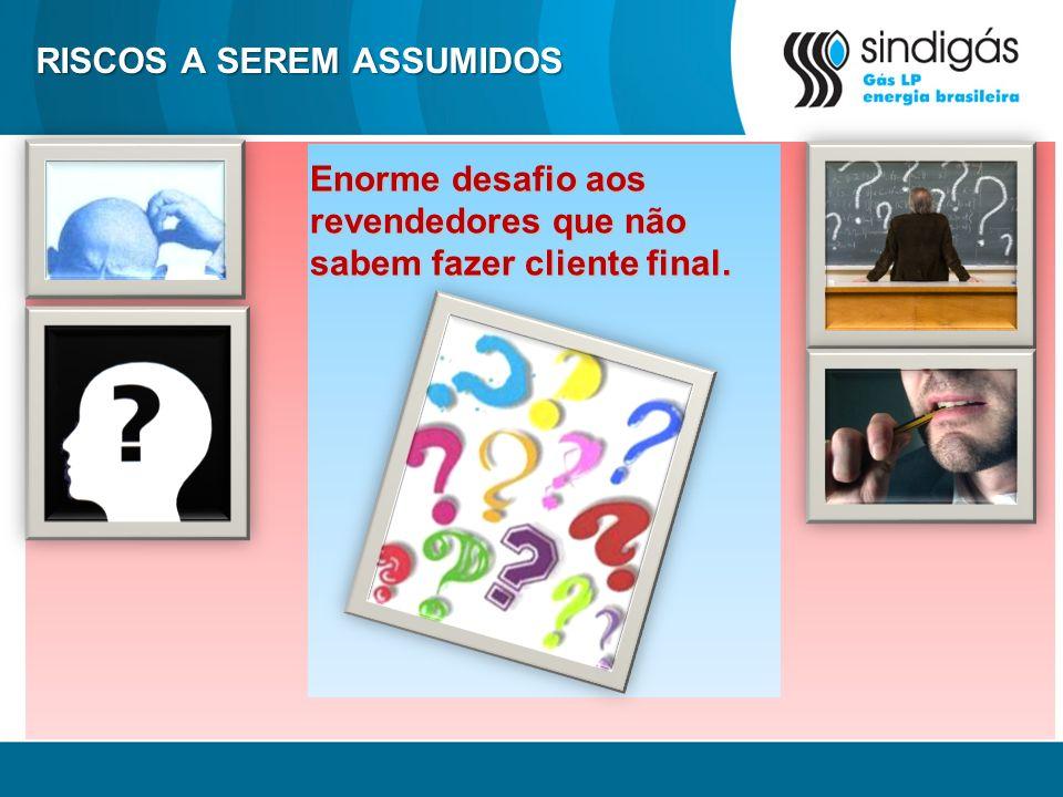 RISCOS A SEREM ASSUMIDOS Enorme desafio aos revendedores que não sabem fazer cliente final.