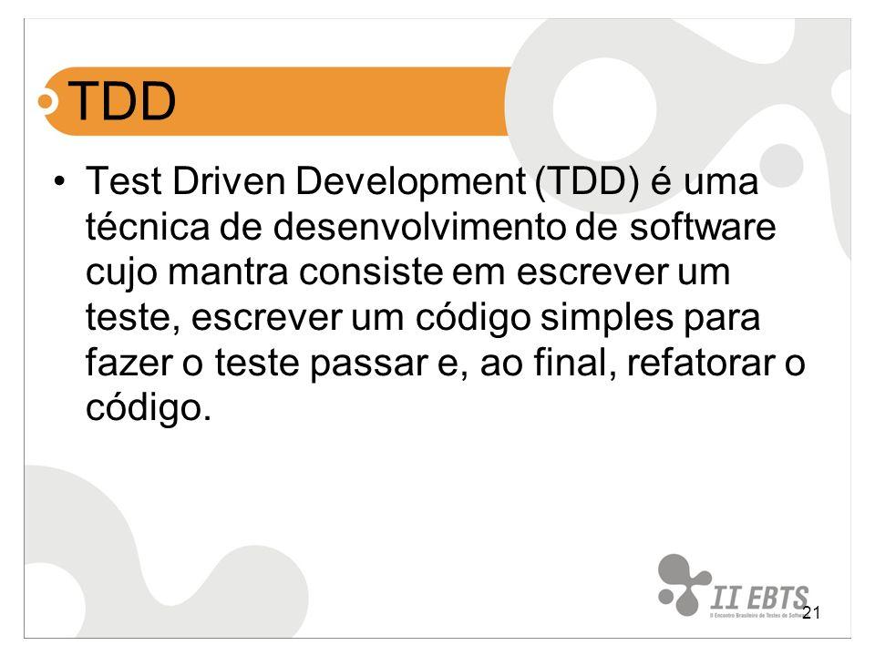 21 TDD Test Driven Development (TDD) é uma técnica de desenvolvimento de software cujo mantra consiste em escrever um teste, escrever um código simple