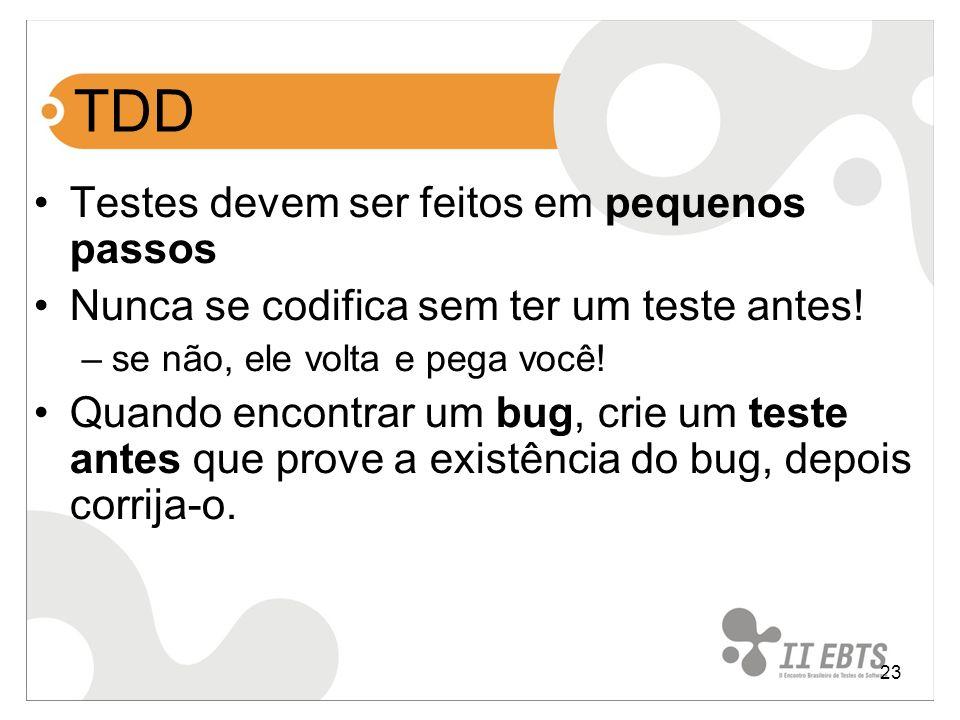23 TDD Testes devem ser feitos em pequenos passos Nunca se codifica sem ter um teste antes! –se não, ele volta e pega você! Quando encontrar um bug, c