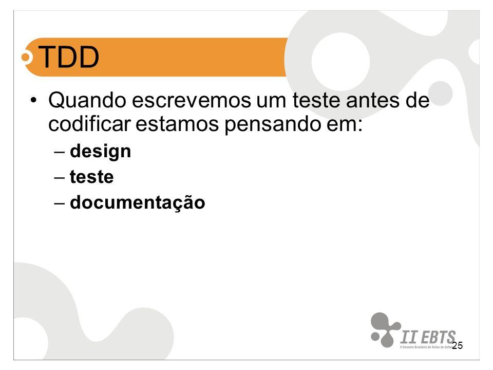 25 TDD Quando escrevemos um teste antes de codificar estamos pensando em: –design –teste –documentação