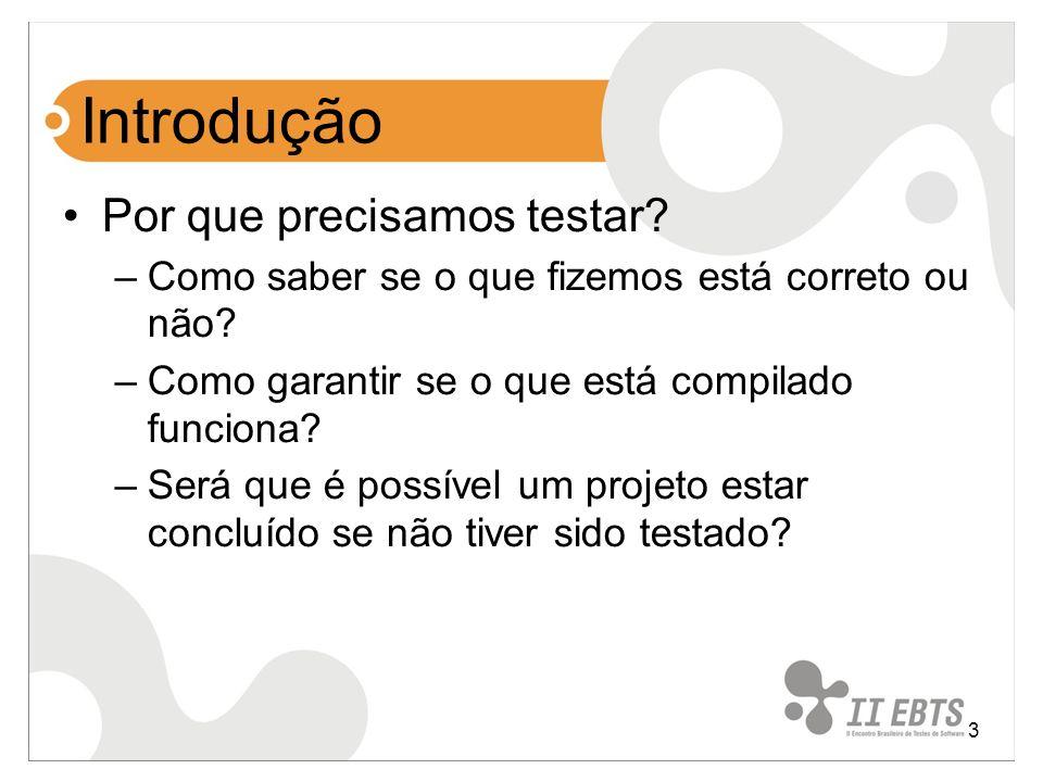 3 Introdução Por que precisamos testar? –Como saber se o que fizemos está correto ou não? –Como garantir se o que está compilado funciona? –Será que é