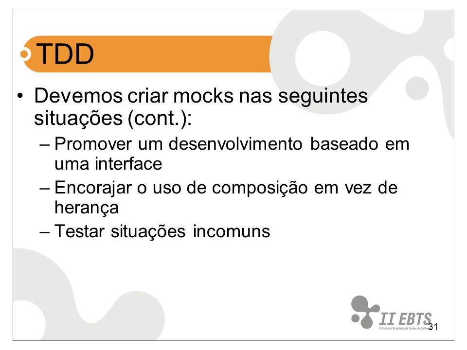 31 TDD Devemos criar mocks nas seguintes situações (cont.): –Promover um desenvolvimento baseado em uma interface –Encorajar o uso de composição em ve
