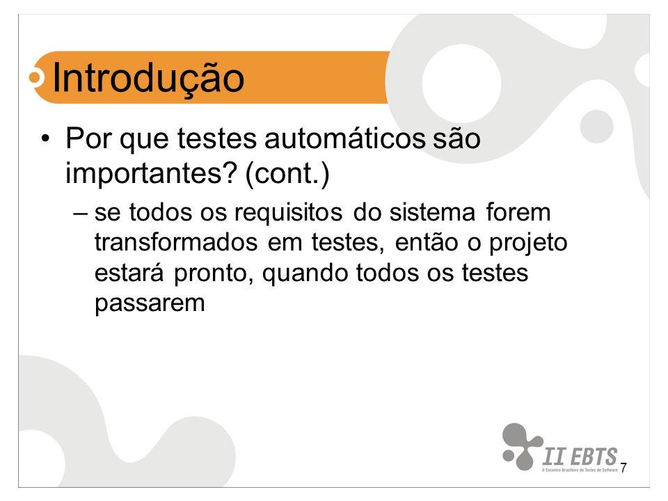 7 Introdução Por que testes automáticos são importantes? (cont.) –se todos os requisitos do sistema forem transformados em testes, então o projeto est