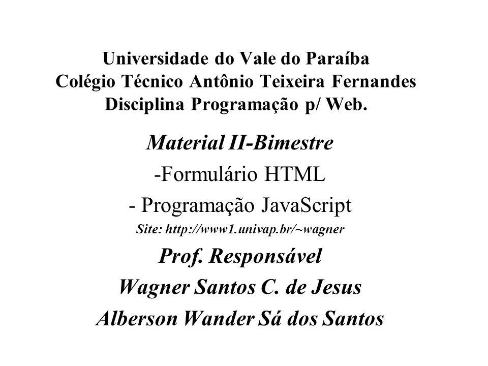 Universidade do Vale do Paraíba Colégio Técnico Antônio Teixeira Fernandes Disciplina Programação p/ Web. Material II-Bimestre -Formulário HTML - Prog