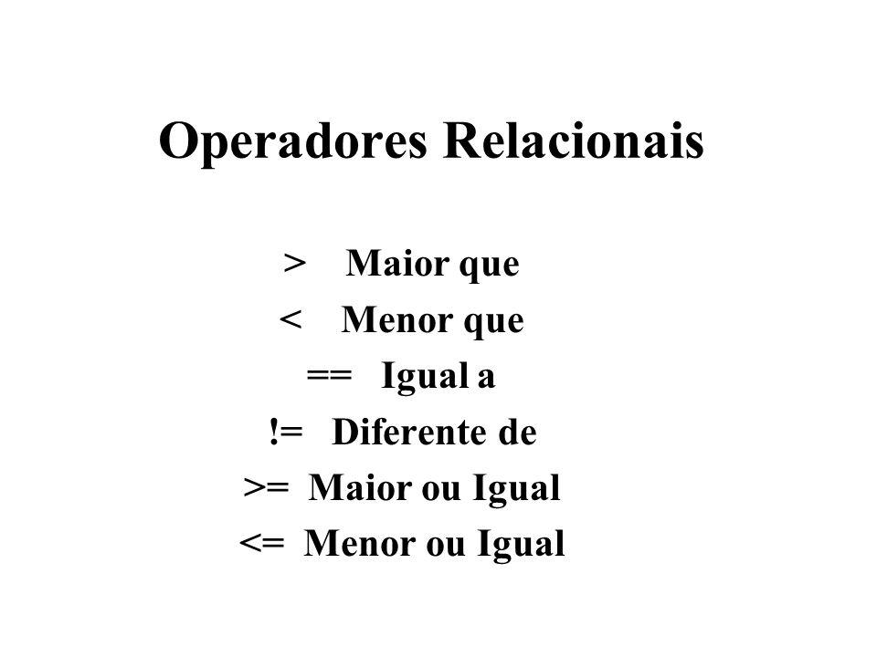 Operadores Relacionais > Maior que < Menor que == Igual a != Diferente de >= Maior ou Igual <= Menor ou Igual