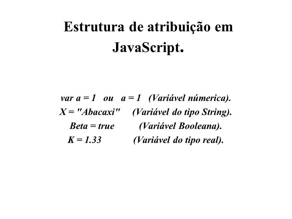 Estrutura de atribuição em JavaScript. var a = 1 ou a = 1 (Variável númerica). X =