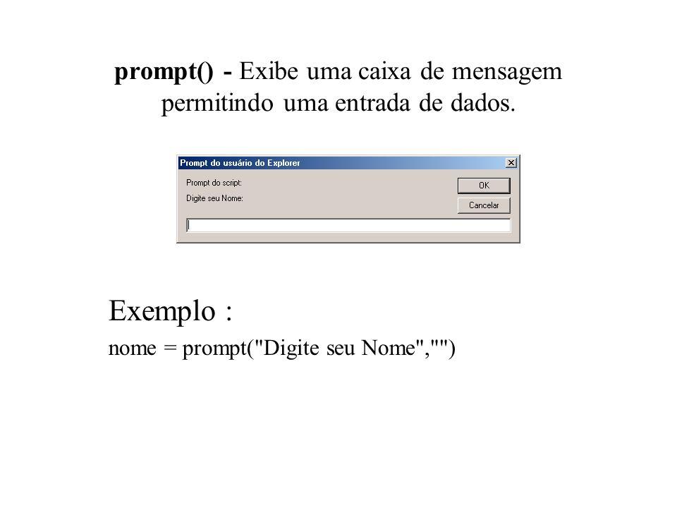 prompt() - Exibe uma caixa de mensagem permitindo uma entrada de dados. Exemplo : nome = prompt(