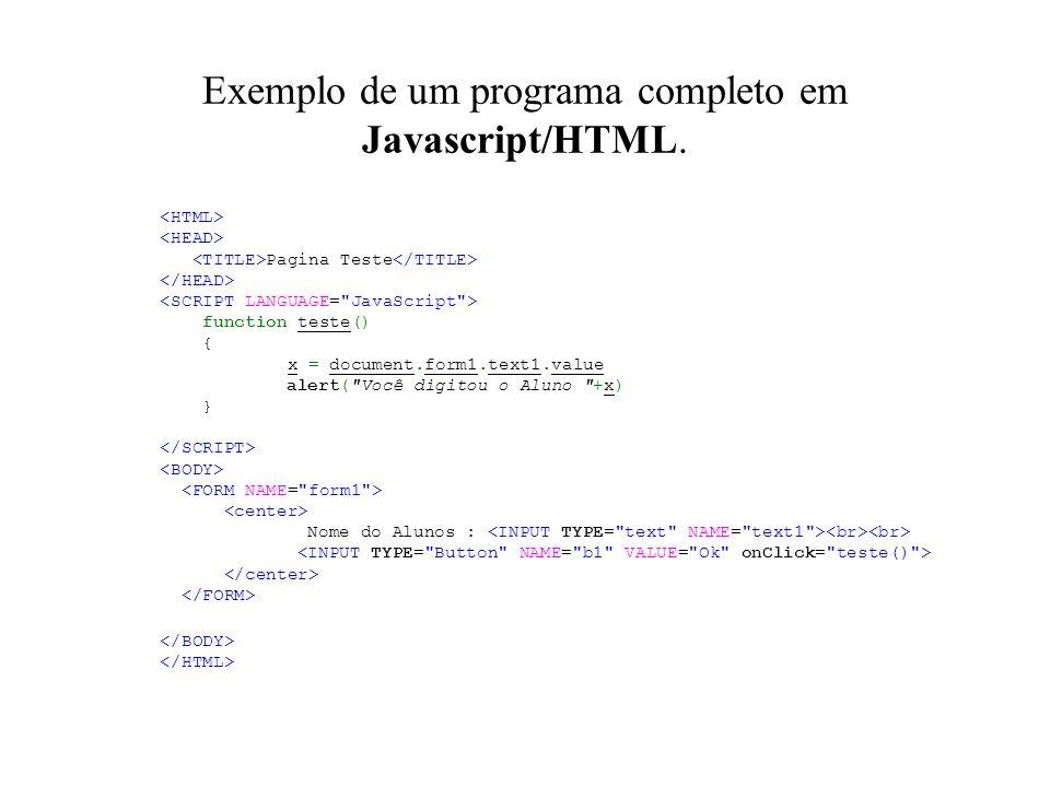 Exemplo de um programa completo em Javascript/HTML. Pagina Teste function teste() { x = document.form1.text1.value alert(