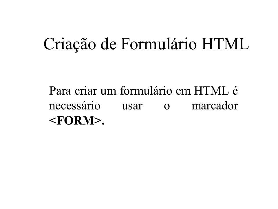Criação de Formulário HTML Para criar um formulário em HTML é necessário usar o marcador.