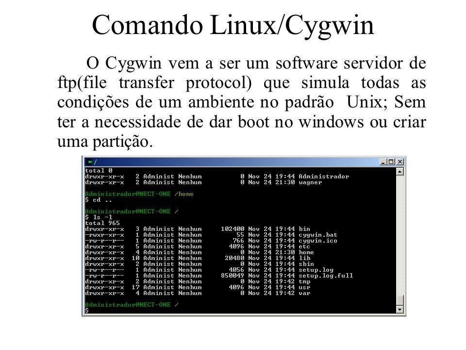 Comando Linux/Cygwin O Cygwin vem a ser um software servidor de ftp(file transfer protocol) que simula todas as condições de um ambiente no padrão Uni