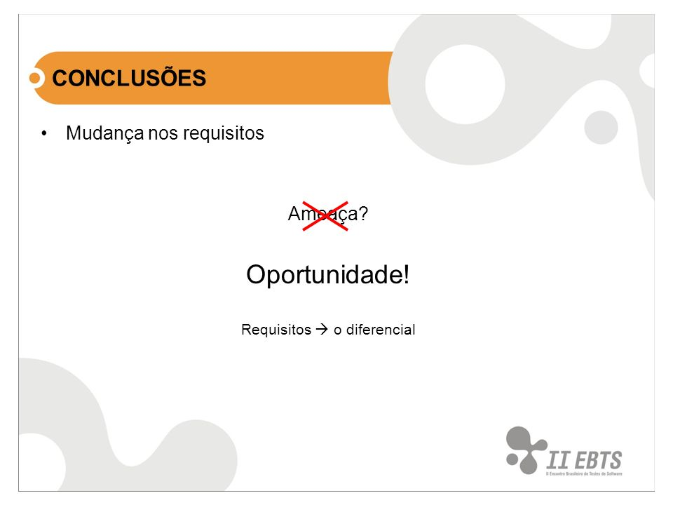 Mudança nos requisitos Ameaça? Oportunidade! Requisitos o diferencial