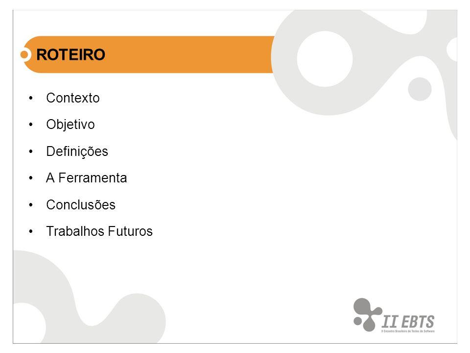 ROTEIRO Contexto Objetivo Definições A Ferramenta Conclusões Trabalhos Futuros