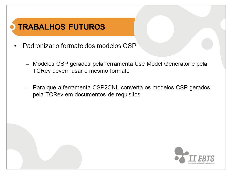 Padronizar o formato dos modelos CSP –Modelos CSP gerados pela ferramenta Use Model Generator e pela TCRev devem usar o mesmo formato –Para que a ferramenta CSP2CNL converta os modelos CSP gerados pela TCRev em documentos de requisitos