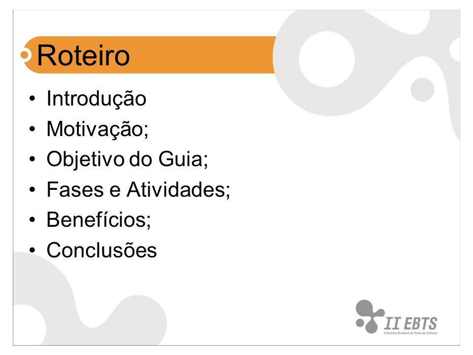 Roteiro Introdução Motivação; Objetivo do Guia; Fases e Atividades; Benefícios; Conclusões