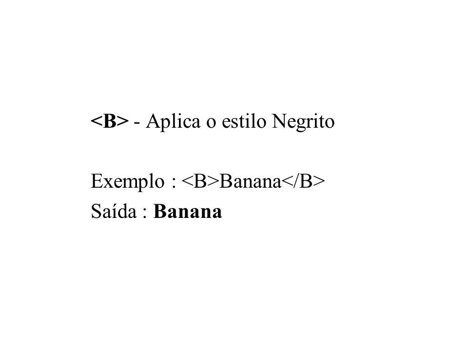 - Aplica o estilo Negrito Exemplo : Banana Saída : Banana