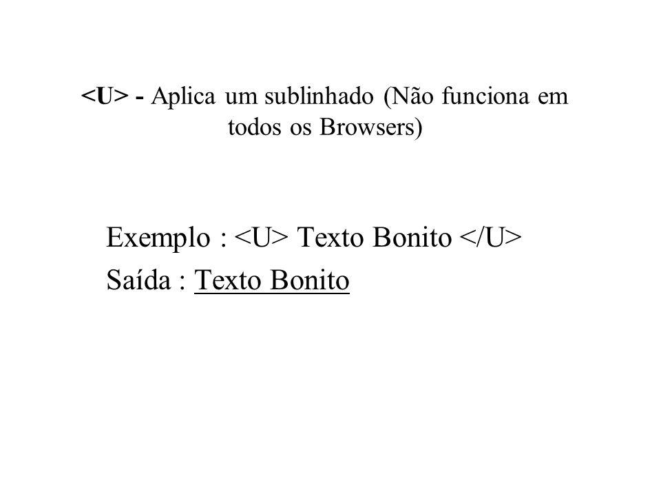 - Aplica um sublinhado (Não funciona em todos os Browsers) Exemplo : Texto Bonito Saída : Texto Bonito