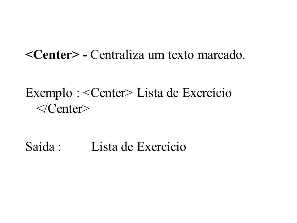 - Centraliza um texto marcado. Exemplo : Lista de Exercício Saída : Lista de Exercício