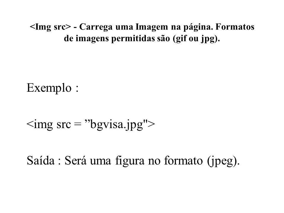 - Carrega uma Imagem na página. Formatos de imagens permitidas são (gif ou jpg). Exemplo : Saída : Será uma figura no formato (jpeg).