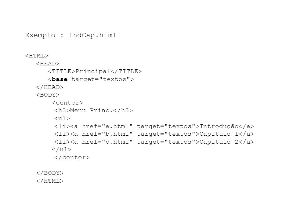 Exemplo : IndCap.html Principal Menu Princ. Introdução Capitulo-1 Capitulo-2