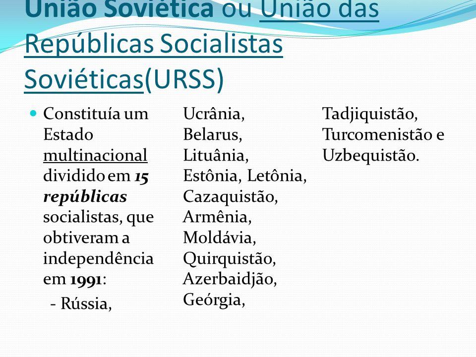 União Soviética ou União das Repúblicas Socialistas Soviéticas(URSS) Constituía um Estado multinacional dividido em 15 repúblicas socialistas, que obt