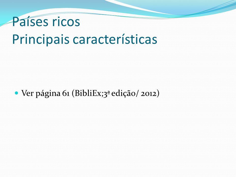 Países ricos Principais características Ver página 61 (BibliEx;3ª edição/ 2012)