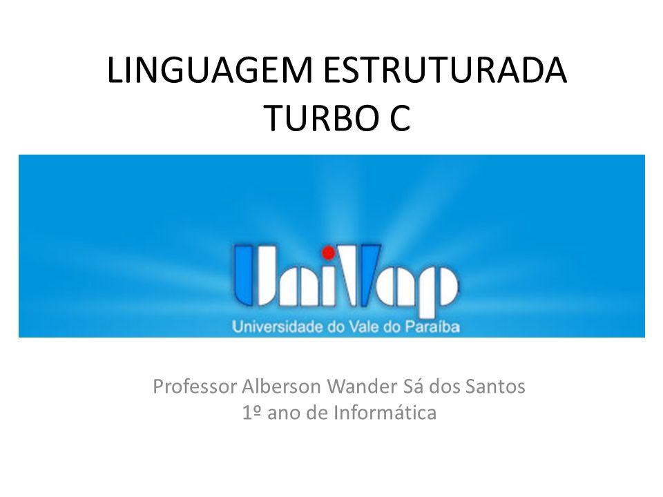 LINGUAGEM ESTRUTURADA TURBO C Professor Alberson Wander Sá dos Santos 1º ano de Informática