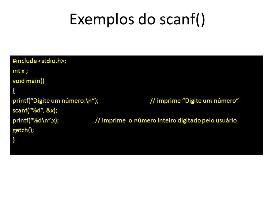 Exemplos do scanf() #include ; int x ; void main() { printf(Digite um número:\n); // imprime Digite um número scanf(%d, &x); printf(%d\n,x);// imprime