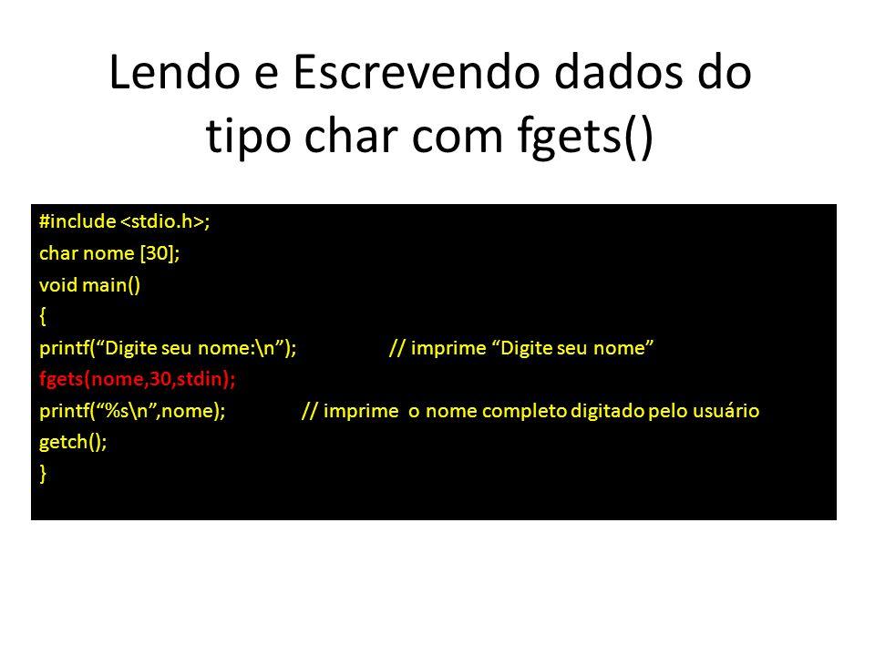 Lendo e Escrevendo dados do tipo char com fgets() #include ; char nome [30]; void main() { printf(Digite seu nome:\n); // imprime Digite seu nome fget