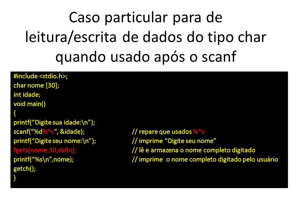 Caso particular para de leitura/escrita de dados do tipo char quando usado após o scanf #include ; char nome [30]; int idade; void main() { printf(Dig