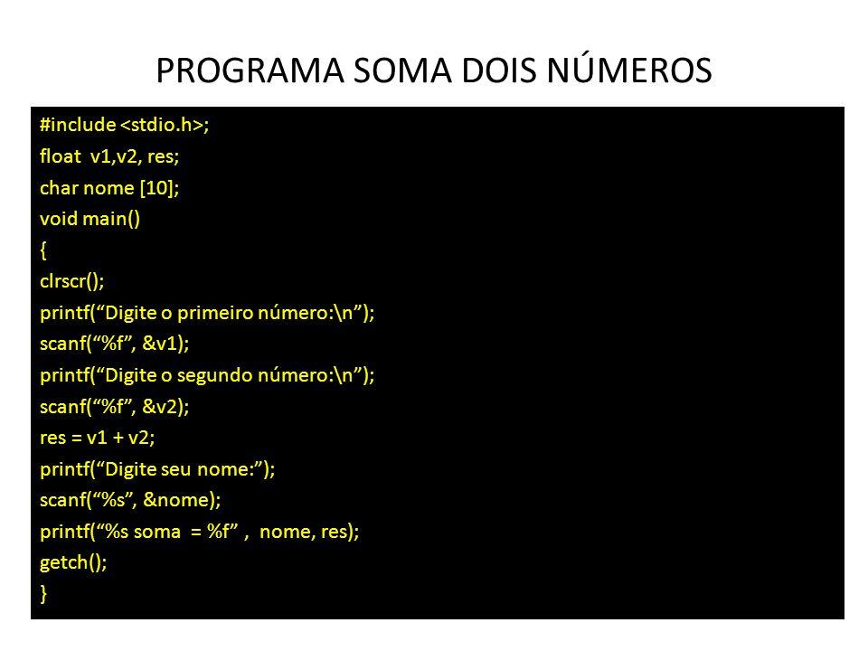 PROGRAMA SOMA DOIS NÚMEROS #include ; float v1,v2, res; char nome [10]; void main() { clrscr(); printf(Digite o primeiro número:\n); scanf(%f, &v1); p