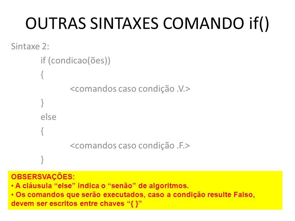 OUTRAS SINTAXES COMANDO if() Sintaxe 2: if (condicao(ões)) { } else { } OBSERSVAÇÕES: A cláusula else indica o senão de algoritmos. Os comandos que se