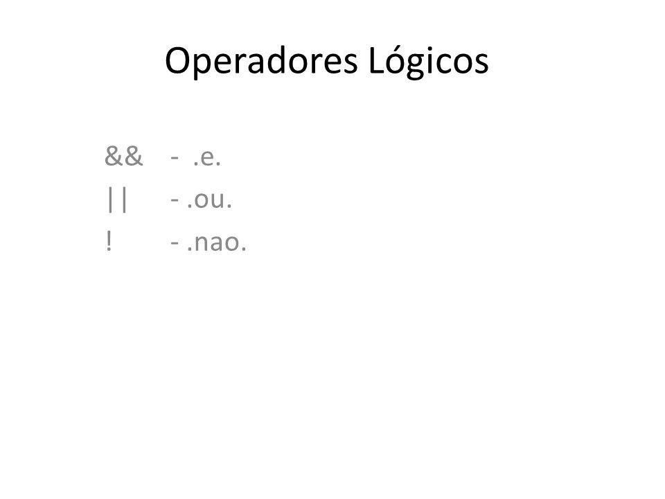 Operadores Lógicos && -.e. ||-.ou. !-.nao.