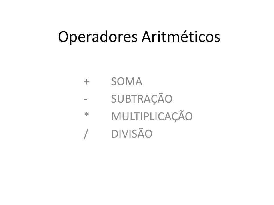 Operadores Aritméticos + SOMA - SUBTRAÇÃO * MULTIPLICAÇÃO /DIVISÃO