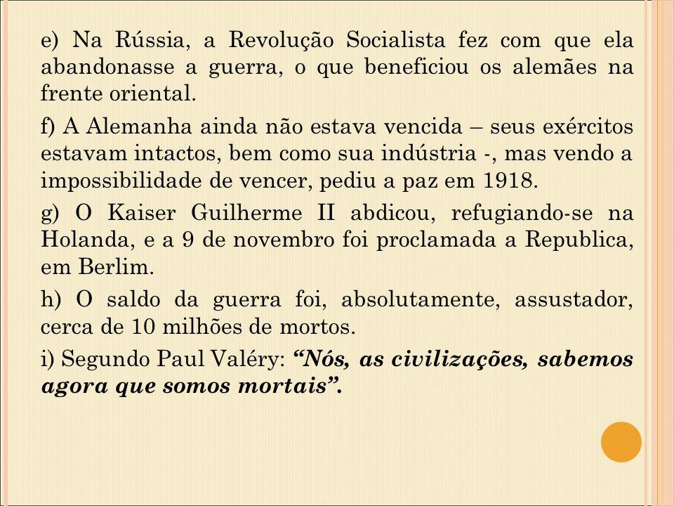 e) Na Rússia, a Revolução Socialista fez com que ela abandonasse a guerra, o que beneficiou os alemães na frente oriental.