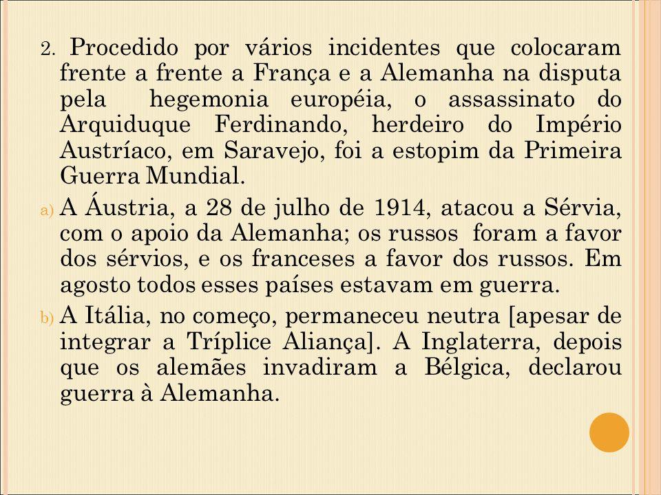 2. Procedido por vários incidentes que colocaram frente a frente a França e a Alemanha na disputa pela hegemonia européia, o assassinato do Arquiduque